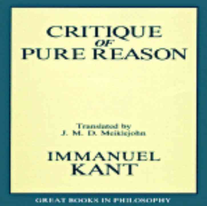 Critique of Pure Reason By Kant, Immanuel/ Meiklejohn, J. M. D. (TRN)
